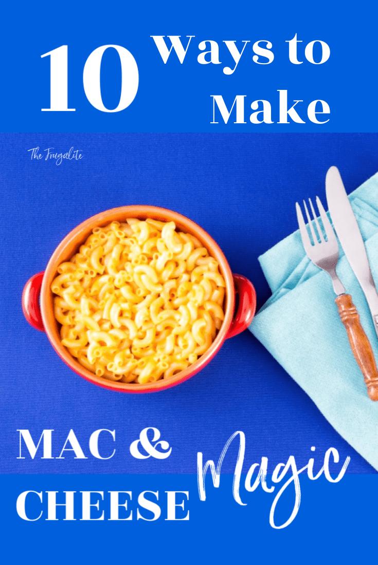 10 Ways to Make Mac and Cheese Magic