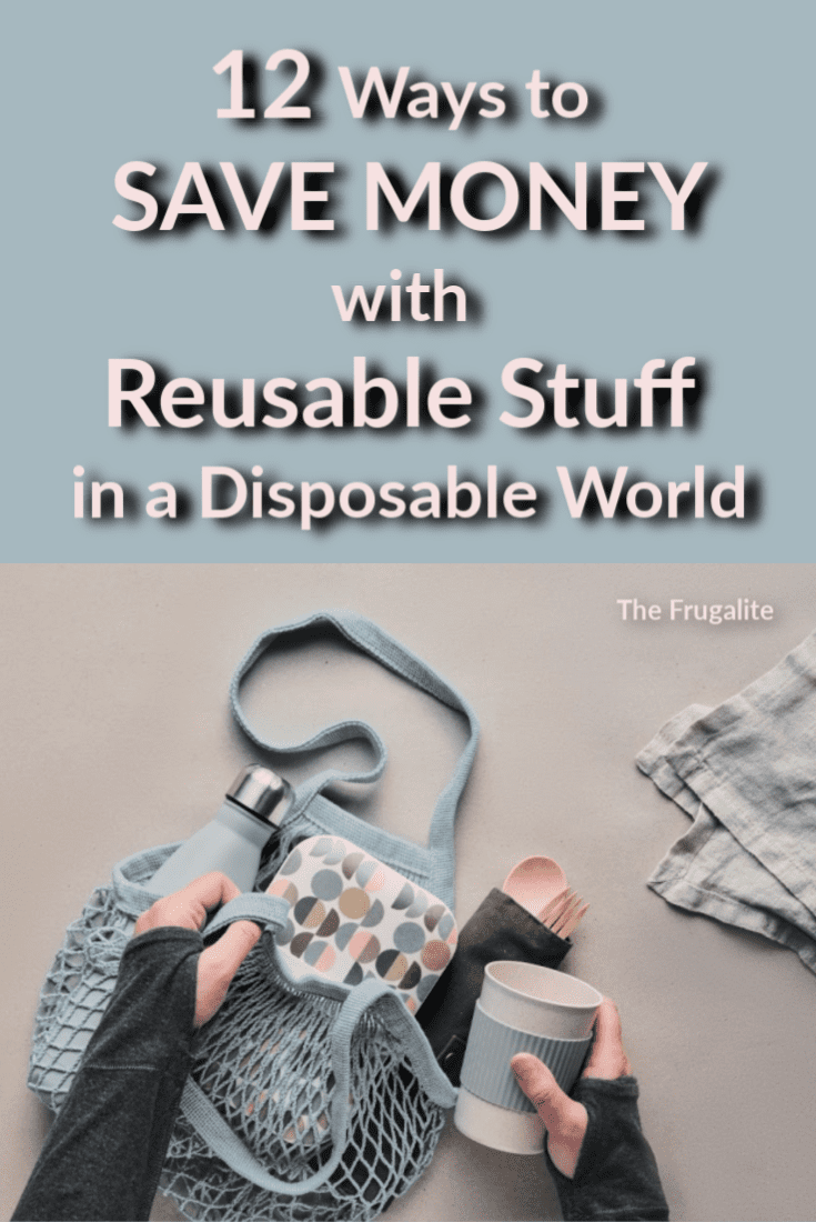 12 Ways to Save Money with Reusable Stuff in a Disposable World