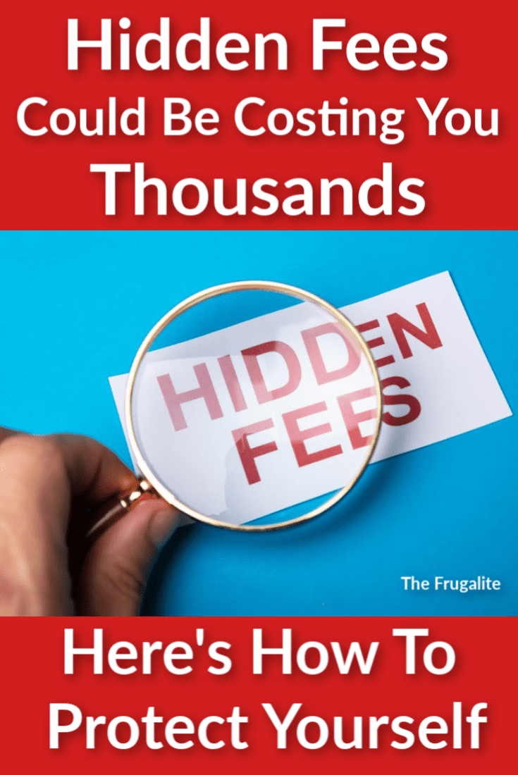 Hidden Fees Could Be Costing You Thousands of Dollars. Here\'s How To Protect Yourself