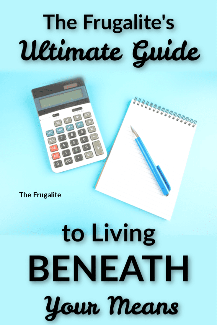 The Frugalite\'s Ultimate Guide to Living BENEATH Your Means