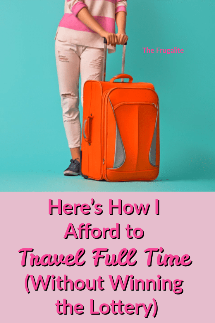 Here's How I Afford to Travel Full Time (Without Winning the Lottery)