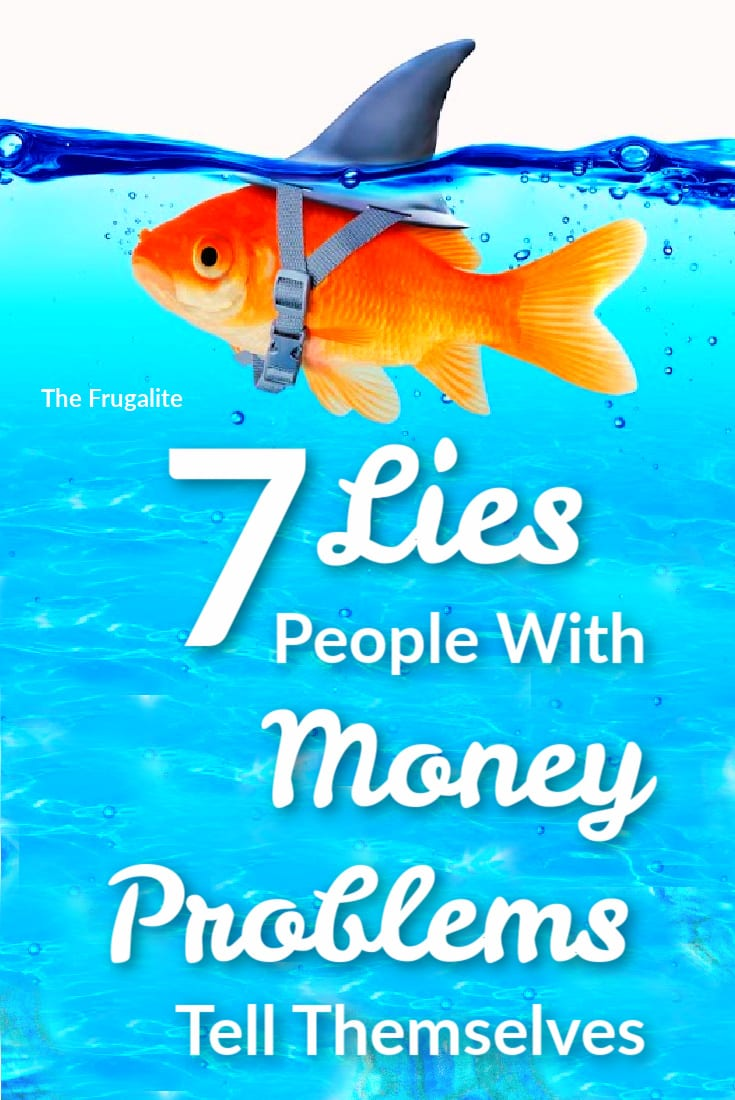 7 Lies People With Money Problems Tell Themselves