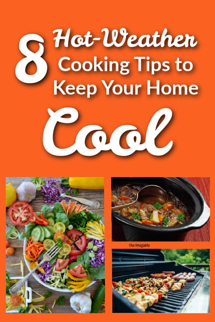 8 Hot-Weather Cooking Tips to Keep Your Home Cool