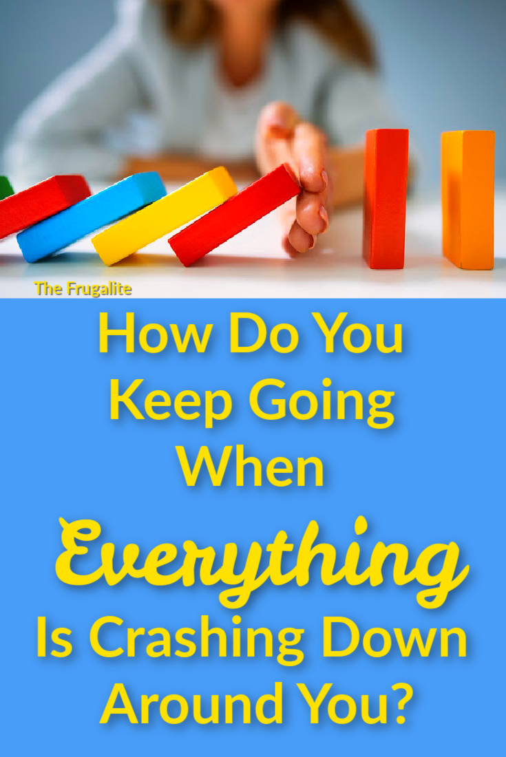 How Do You Keep Going When Everything Is Crashing Down Around You?