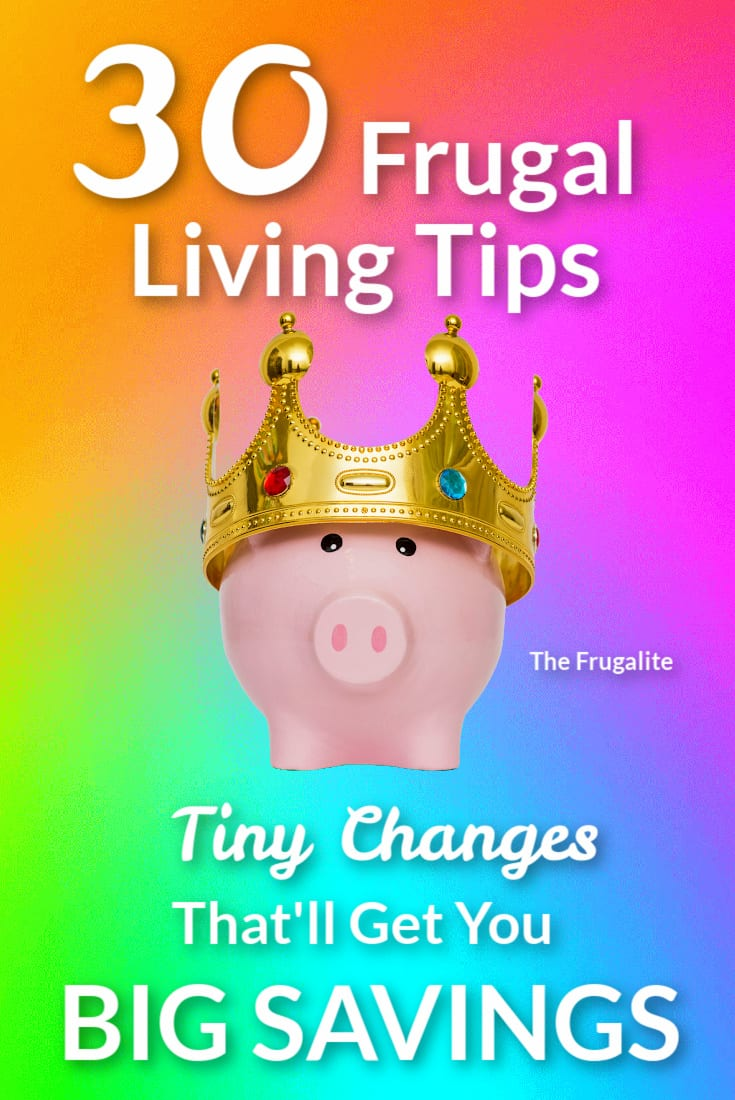 30 Frugal Living Tips: Tiny Changes That\'ll Get You BIG Savings