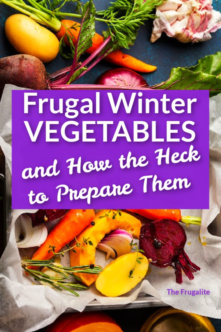 Frugal Winter Vegetables and How the Heck to Prepare Them