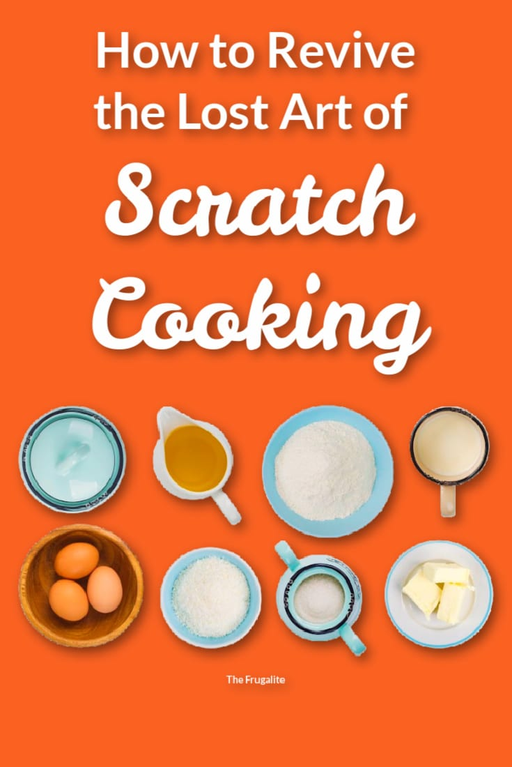 How to Revive the Lost Art of Scratch Cooking