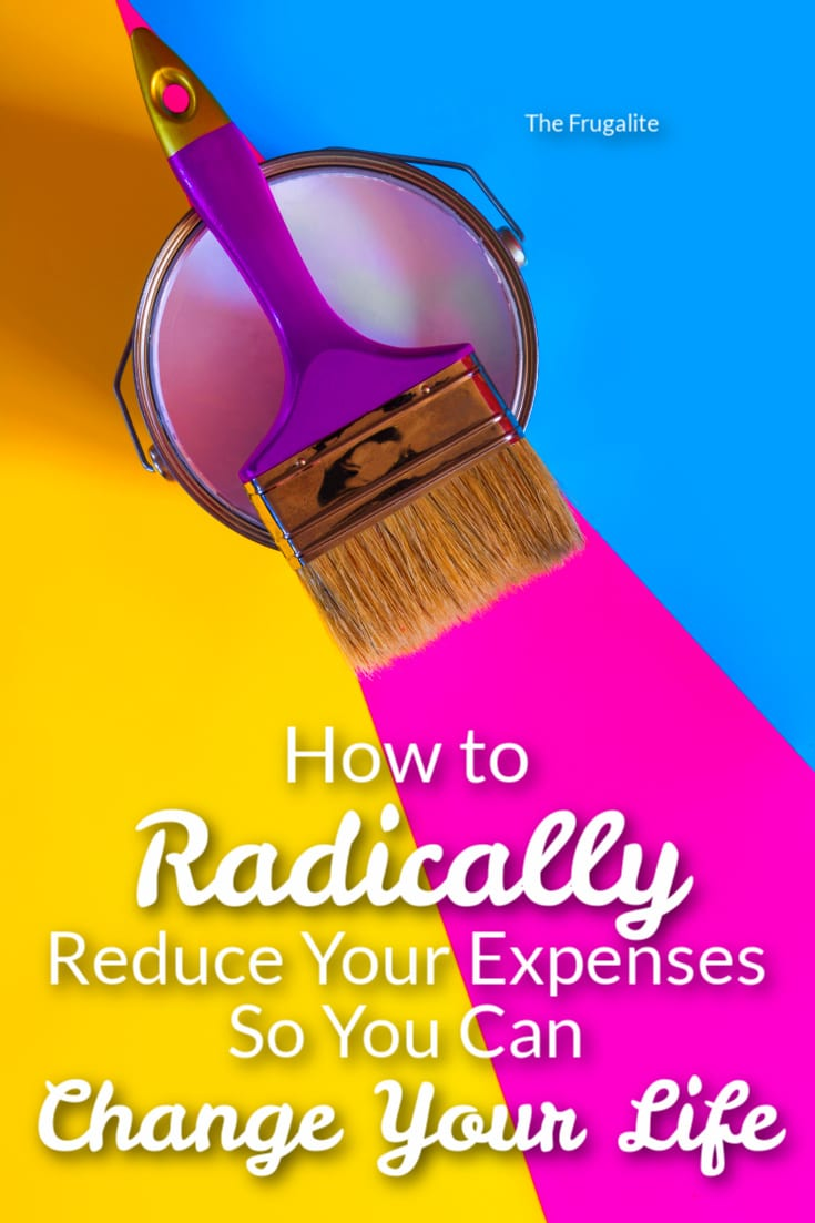 How to Radically Reduce Your Expenses So You Can Change Your Life