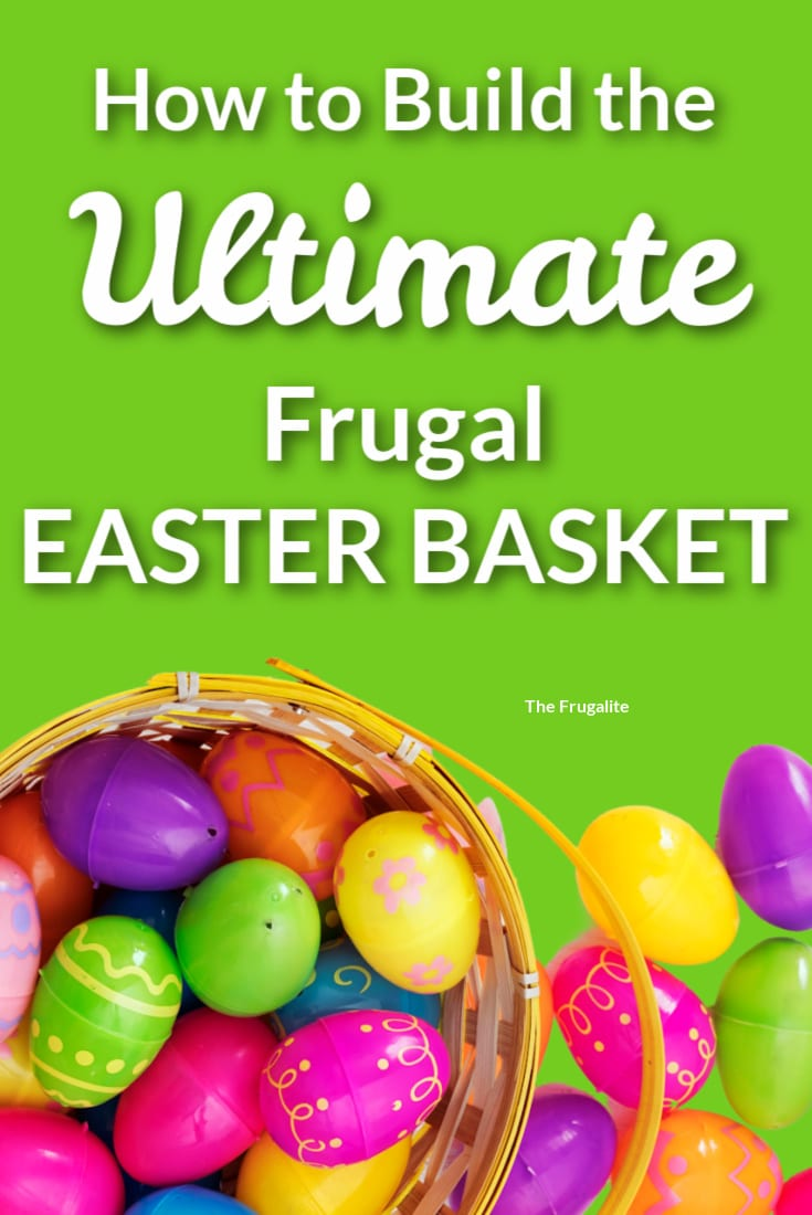 How to Build the Ultimate Frugalite Easter Basket