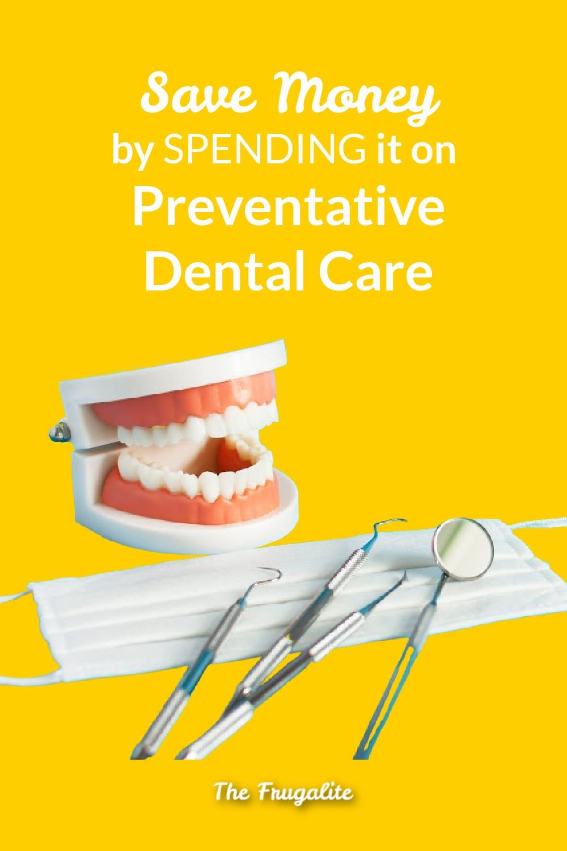 Save Money by SPENDING it on Preventative Dental Care