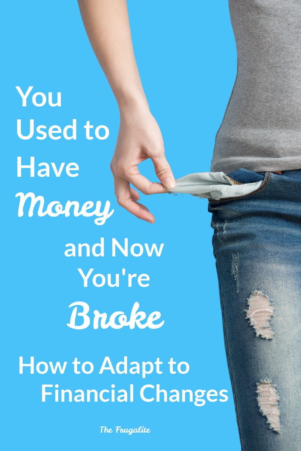 You Used to Have Money and Now You\'re Broke: How to Adapt to Financial Changes