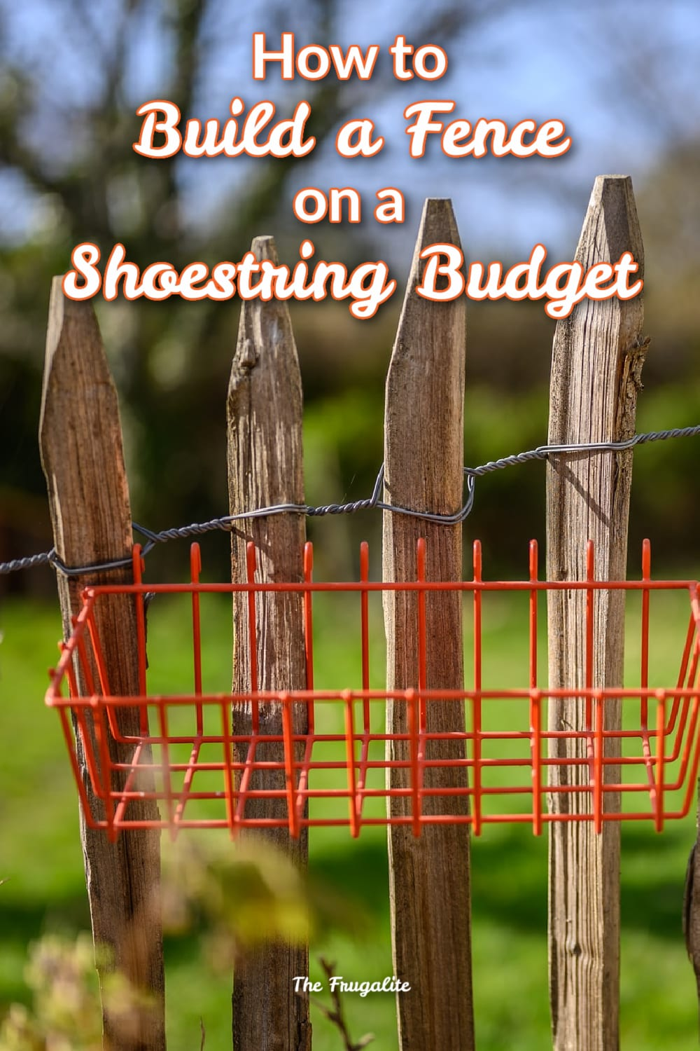 How to Build a Fence on a Shoestring Budget