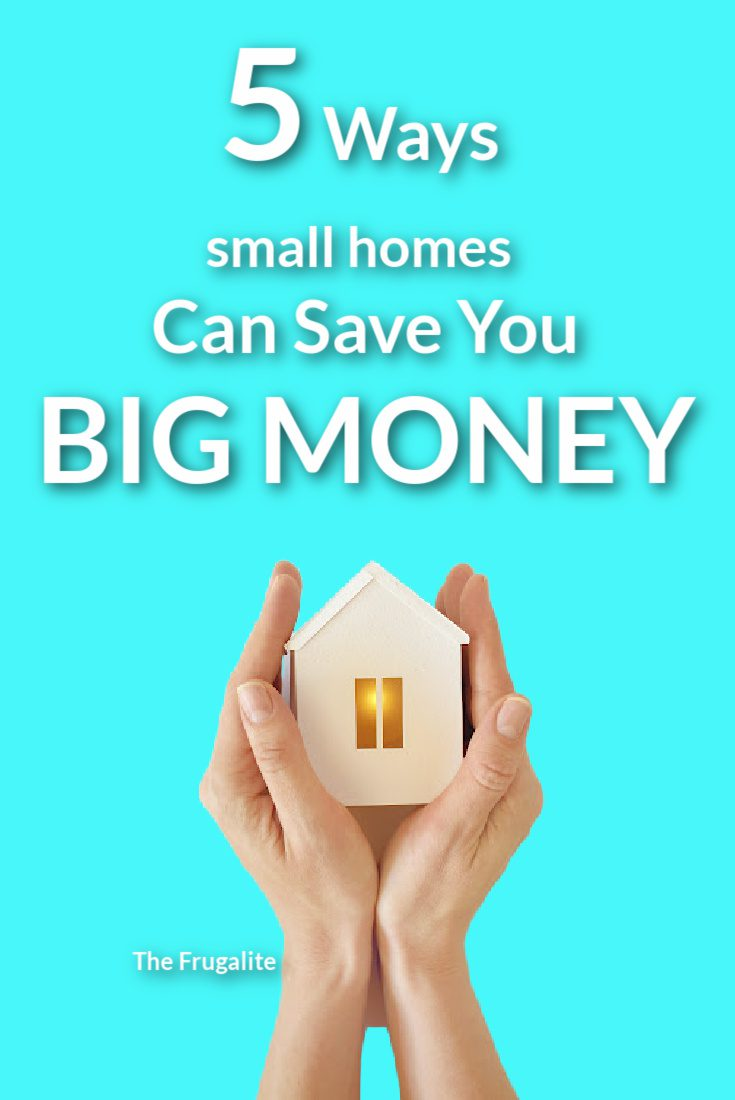 5 Ways Small Homes Can Save You BIG Money
