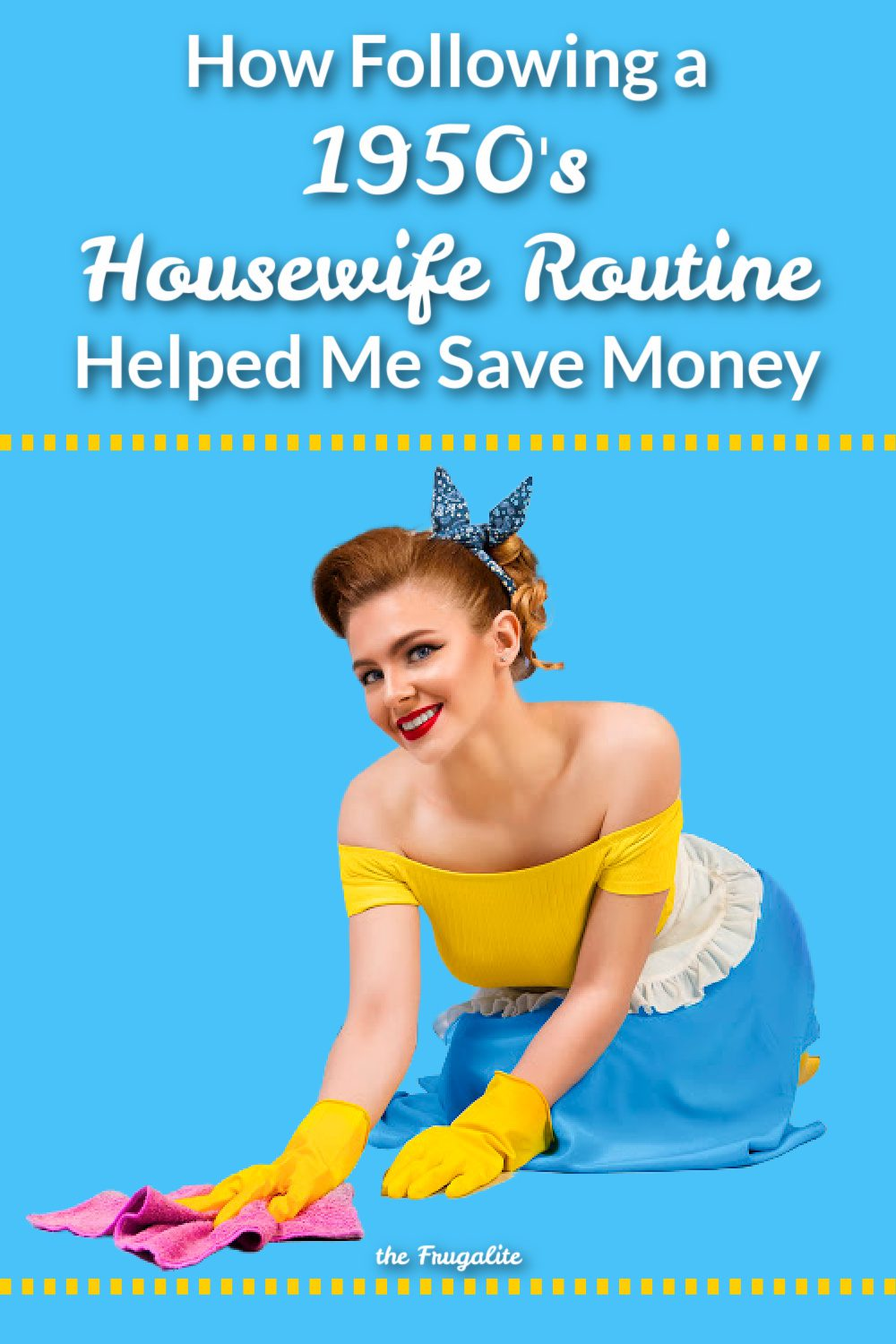 How Following a 1950\'s Housewife Routine Helped Me Save Tons of Money
