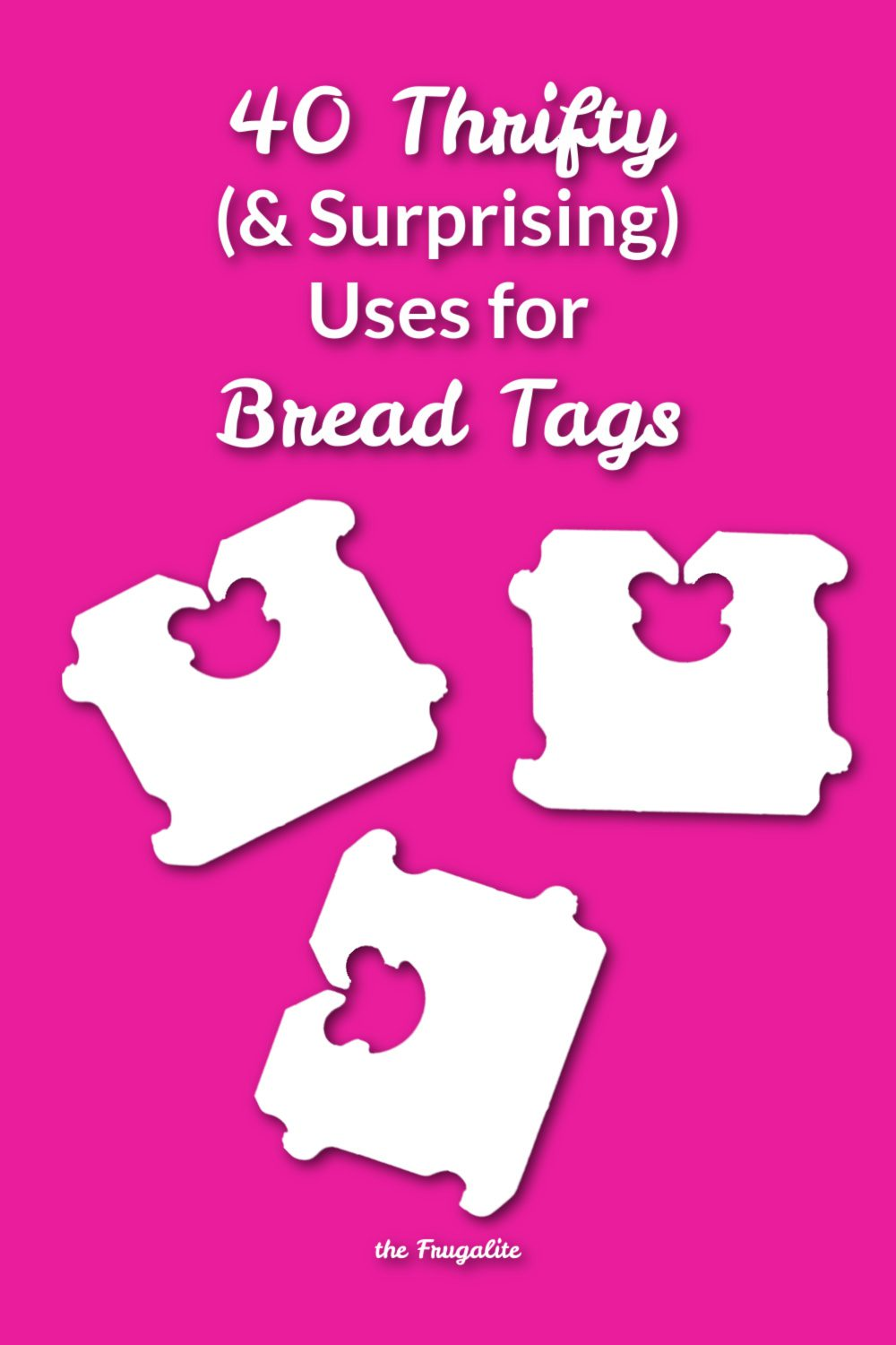 40 Thrifty and Surprising Uses for BREAD TAGS